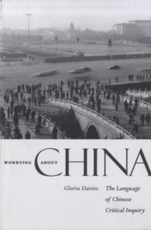 Worrying about China : The Language of Chinese Critical Inquiry, Paperback / softback Book