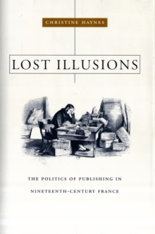 Lost Illusions : The Politics of Publishing in Nineteenth-Century France, Hardback Book