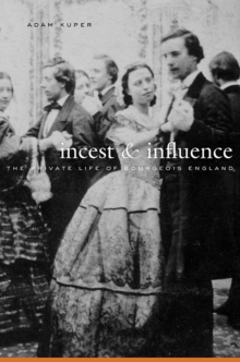 Incest and Influence : The Private Life of Bourgeois England, Hardback Book