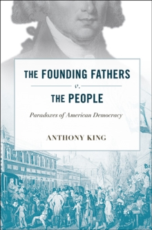The Founding Fathers v. the People : Paradoxes of American Democracy, Hardback Book