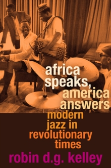 Africa Speaks, America Answers : Modern Jazz in Revolutionary Times, Hardback Book