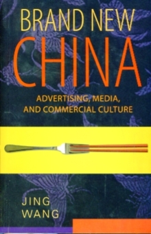 Brand New China : Advertising, Media, and Commercial Culture, Paperback / softback Book