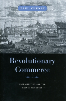 Revolutionary Commerce : Globalization and the French Monarchy, Hardback Book