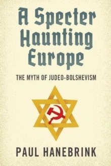 A Specter Haunting Europe : The Myth of Judeo-Bolshevism, Hardback Book