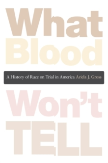 What Blood Won't Tell : A History of Race on Trial in America, Paperback / softback Book