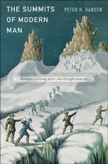 The Summits of Modern Man : Mountaineering After the Enlightenment, Hardback Book