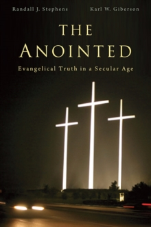 The Anointed : Evangelical Truth in a Secular Age, Hardback Book