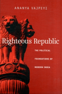 Righteous Republic : The Political Foundations of Modern India, Hardback Book
