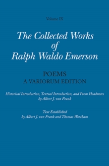 Collected Works of Ralph Waldo Emerson, Volume IX: Poems : A Variorum Edition, Hardback Book