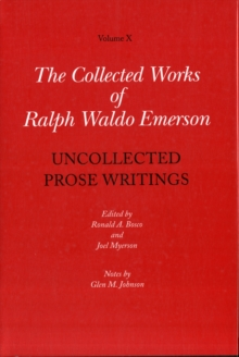 Collected Works of Ralph Waldo Emerson : Uncollected Prose Writings v. X, Hardback Book