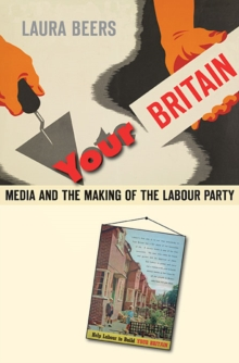 Your Britain : Media and the Making of the Labour Party, Hardback Book