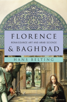 Florence and Baghdad : Renaissance Art and Arab Science, Hardback Book