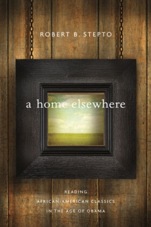 A Home Elsewhere : Reading African-American Classics in the Age of Obama, Hardback Book