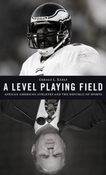 A Level Playing Field : African American Athletes and the Republic of Sports, Hardback Book