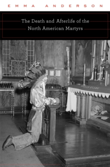 The Death and Afterlife of the North American Martyrs, Hardback Book