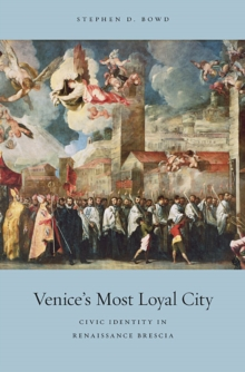 Venice's Most Loyal City : Civic Identity in Renaissance Brescia, Hardback Book