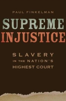 Supreme Injustice : Slavery in the Nation's Highest Court, Hardback Book
