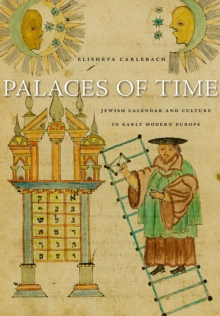 Palaces of Time : Jewish Calendar and Culture in Early Modern Europe, Hardback Book