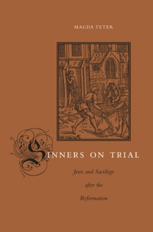 Sinners on Trial : Jews and Sacrilege after the Reformation, Hardback Book