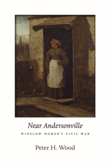 <i>Near Andersonville</i> : Winslow Homer's Civil War, Hardback Book