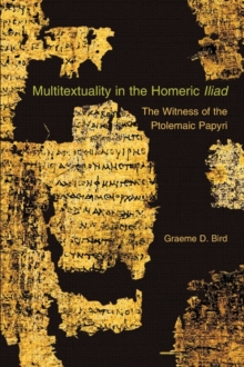 Multitextuality in the Homeric Iliad : The Witness of Ptolemaic Papyri, Paperback / softback Book