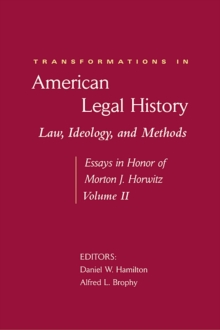 Transformations in American Legal History : Law, Ideology, and Methods - Essays in Honor of Morton J. Horwitz No. 2, Hardback Book
