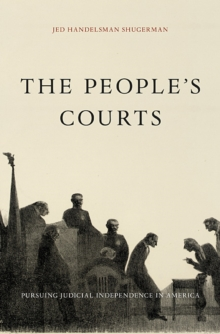 The People's Courts : Pursuing Judicial Independence in America, Hardback Book
