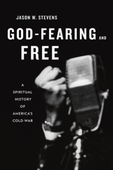 God-Fearing and Free : A Spiritual History of America's Cold War, Hardback Book