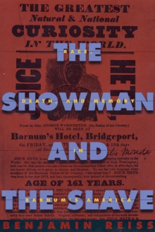 The Showman and the Slave : Race, Death, and Memory in Barnum's America, Paperback / softback Book
