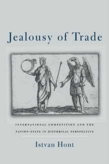 Jealousy of Trade : International Competition and the Nation-State in Historical Perspective, Paperback / softback Book