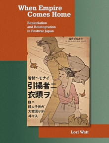 When Empire Comes Home : Repatriation and Reintegration in Postwar Japan, Paperback / softback Book
