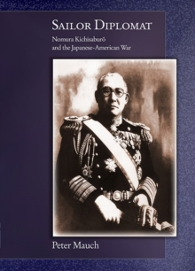 Sailor Diplomat : Nomura Kichisaburo and the Japanese-American War, Hardback Book