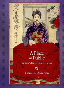 A Place in Public : Women's Rights in Meiji Japan, Hardback Book