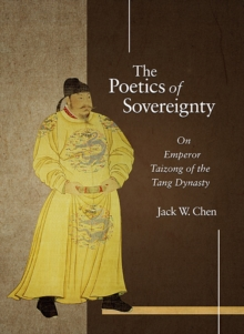 The Poetics of Sovereignty : On Emperor Taizong of the Tang Dynasty, Hardback Book