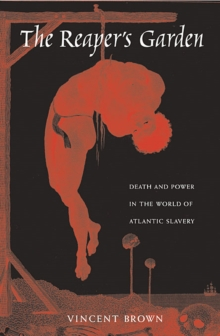The Reaper's Garden : Death and Power in the World of Atlantic Slavery, Paperback / softback Book