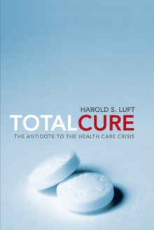 Total Cure : The Antidote to the Health Care Crisis, Paperback / softback Book
