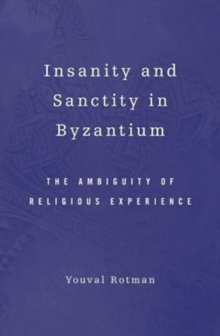 Insanity and Sanctity in Byzantium : The Ambiguity of Religious Experience, Hardback Book