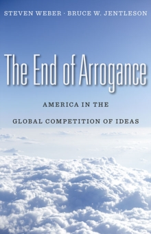The End of Arrogance : America in the Global Competition of Ideas, Hardback Book