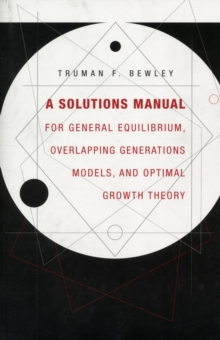 A Solutions Manual for <i>General Equilibrium, Overlapping Generations Models, and Optimal Growth Theory</i>, Paperback / softback Book