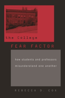 The College Fear Factor : How Students and Professors Misunderstand One Another, Paperback / softback Book