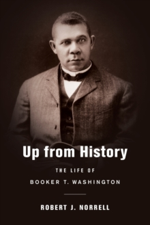 Up from History : The Life of Booker T. Washington, Paperback / softback Book