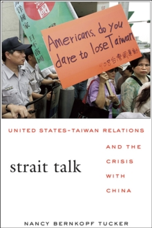 Strait Talk : United States-Taiwan Relations and the Crisis with China, Paperback / softback Book