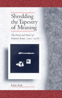 Shredding the Tapestry of Meaning : The Poetry and Poetics of Kitasono Katue (1902-1978), Paperback / softback Book