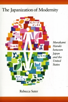 The Japanization of Modernity : Murakami Haruki Between Japan and the United States, Paperback / softback Book