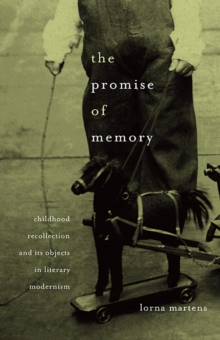 The Promise of Memory : Childhood Recollection and Its Objects in Literary Modernism, Hardback Book
