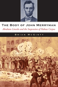 The Body of John Merryman : Abraham Lincoln and the Suspension of Habeas Corpus, Hardback Book
