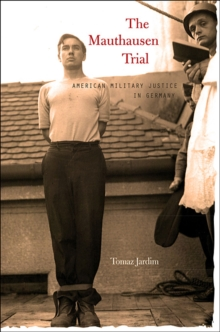 The Mauthausen Trial : American Military Justice in Germany, Hardback Book