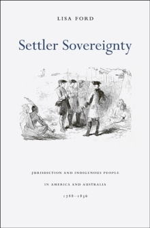 Settler Sovereignty : Jurisdiction and Indigenous People in America and Australia, 1788-1836, Paperback / softback Book