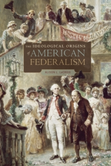 The Ideological Origins of American Federalism, Paperback / softback Book