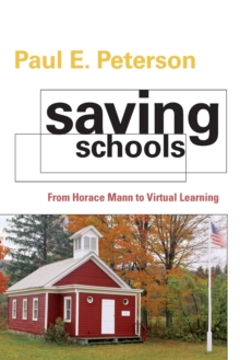 Saving Schools : From Horace Mann to Virtual Learning, Paperback / softback Book
